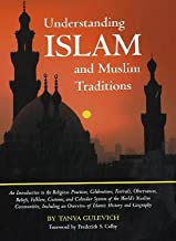 Understanding Islam And Muslim Traditions: An Introduction to the Religious Practices, Celebrations, Festivals, Observances, Beliefs, Folklore, ... History and Geography (Cultural Studies)