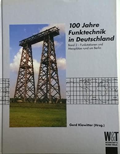 100 Jahre Funktechnik in Deutschland: Funkstationen und Messplätze rund um Berlin