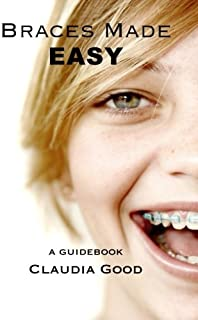Braces Made Easy: A Guidebook For Braces