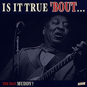 Is it True 'Bout the Man Muddy?