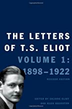 The Letters of T. S. Eliot: Volume 1: 1898-1922, Revised Edition