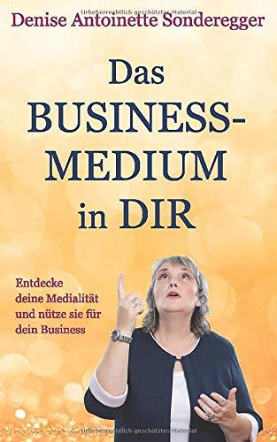 Das BUSINESS-MEDIUM in DIR: Entdecke deine Medialität und nütze sie für dein Business