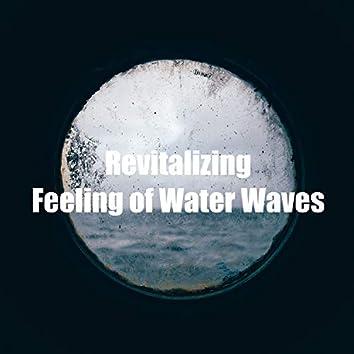 Revitalizing Feeling of Water Waves