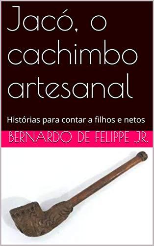 Jacó, o cachimbo artesanal: Histórias para contar a filhos e netos (Portuguese Edition)