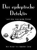 Der epileptische Detektiv und die brennende Fotze - Karsten Lenz