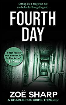 FOURTH DAY: #08: Charlie Fox crime mystery thriller series by [Zoe Sharp]