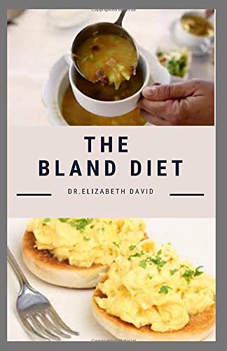 THE BLAND DIET: Delicious Recipe ,Meal Plan and Cookbook To...