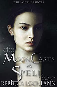 The Moon Casts a Spell: A Novella (The Child of the Erinyes Book 4) by [Rebecca Lochlann]