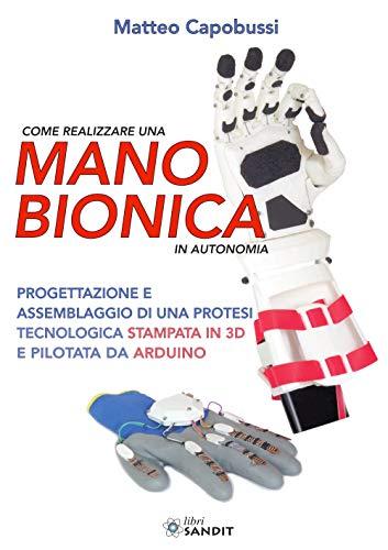 Come realizzare una mano bionica in autonomia. Progettazione e assemblaggio di una protesi tecnologica stampata in 3D e pilotata da Arduino