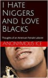 I Hate Niggers and Love Blacks: Thoughts of an American Female Laborer