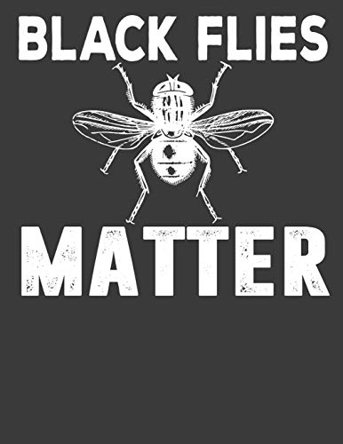 Black Flies Matter: Biologist Gifts. Black Flies Matter Notebook. 8.5 x 11 size 120 Lined Pages Black Flies Matter Journal.