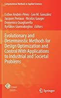 Evolutionary and Deterministic Methods for Design Optimization and Control With Applications to Industrial and Societal Problems (Computational Methods in Applied Sciences, 49)