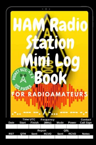 HAM Radio Station Mini Log Book for Radioamateurs: Amateur Radio Station Book; Logbook for Serious Operators; Radio International Q-codes; CW QSO Template logsheets; World CQ Zones; Ham Radio favorite Contact Keeper; Radioham`s usefull Glossary; RST (Ham Radio by Mr Pinky Fox)