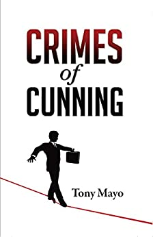 Crimes of Cunning: A comedy of personal and political transformation in the deteriorating contemporary workplace. by [Tony Mayo]