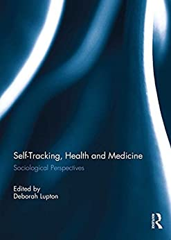 Self-Tracking, Health and Medicine: Sociological Perspectives by [Deborah Lupton]