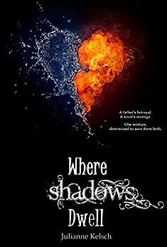 Where Shadows Dwell by [Julianne Kelsch]