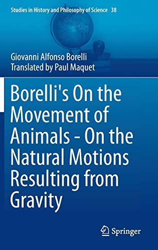 Borelli's On the Movement of Animals - On the Natural Motions Resulting from Gravity (Studies in History and Philosophy of Science (38), Band 38)