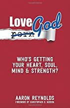 Love God: Who's Getting Your Heart, Soul, mind, and Strength?