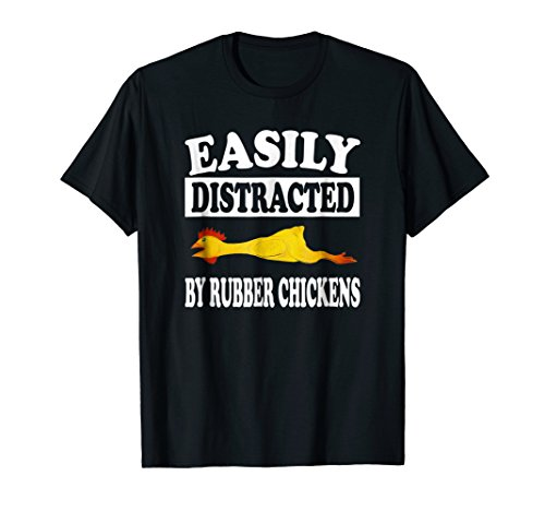 Easily Distracted By Rubber Chickens T-Shirt Funny Gift