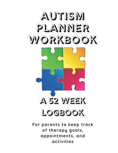 Autism Planner Workbook: A 52 Week Logbook and Notebook for Parents to Document and Track Therapy Go