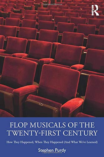 Flop Musicals of the Twenty-First Century: How They Happened, When They Happened (And What We've Learned)