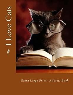 I Love Cats: Extra Large Print - Address Book (XL Print Address Book)
