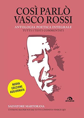 Così parlò Vasco Rossi: Antologia poetica integrale. Tutti i testi commentati