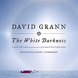 The White Darkness                   By:                                                                                                                                 David Grann                               Narrated by:                                                                                                                                 Will Patton                      Length: 2 hrs and 28 mins     89 ratings     Overall 4.6