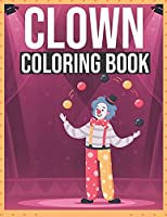 Clown Coloring Book: For Kids Ages 2-4, 4-8   Fun Coloring Pages for Kids, and for Anyone Who Loved Clowns .