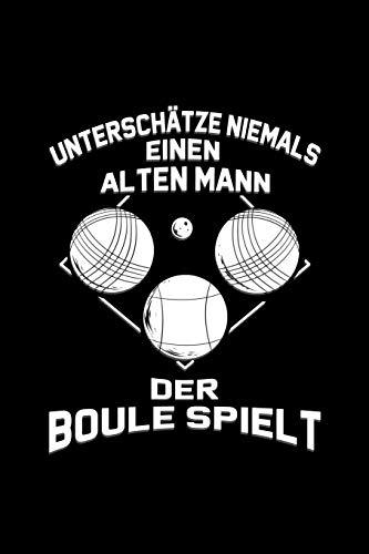 Unterschätze Niemals Einen Alten Mann Der Boule Spielt: Liniertes Notizbuch A5 - Boule Petanque Notizbuch I  Boccia Outdoor Ballsport Männer Geschenk