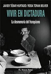 Vivir en dictadura. La desmemoria del franquismo par Javier Tébar Hurtado