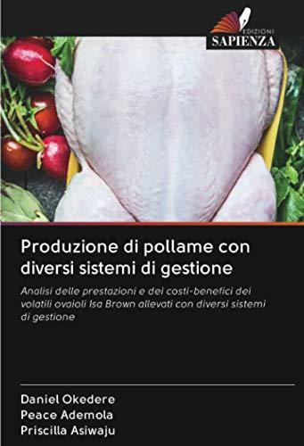 Produzione di pollame con diversi sistemi di gestione: Analisi delle prestazioni e dei costi-benefici dei volatili ovaioli Isa Brown allevati con diversi sistemi di gestione
