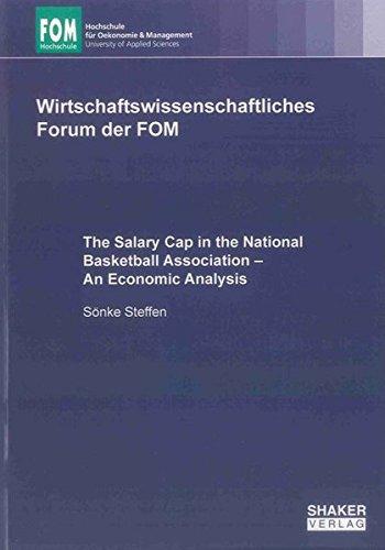 The Salary Cap in the National Basketball Association – An Economic Analysis (Wirtschaftswissenschaftliches Forum der FOM, Band 9)