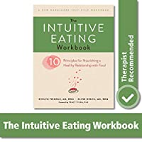 The Intuitive Eating Workbook: 10 Principles for Nourishing a Healthy Relationship With Food (A New Harbinger Self-Help Workbook)
