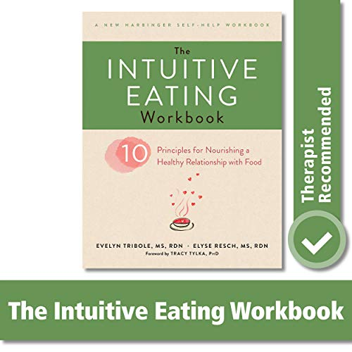 The Intuitive Eating Workbook: Ten Principles for Nourishing a Healthy Relationship with Food (A New