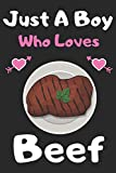Just a boy who loves Beef: A Super Cute Beef notebook journal or dairy | Beef lovers gift for boys | Beef lovers Lined Notebook Journal (6'x 9')