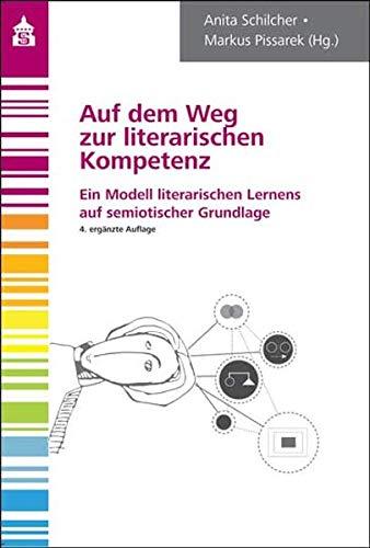 Auf dem Weg zur literarischen Kompetenz: Ein Modell literarischen Lernens auf semiotischer Grundlage