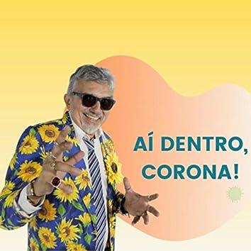 Aí Dentro, Corona!