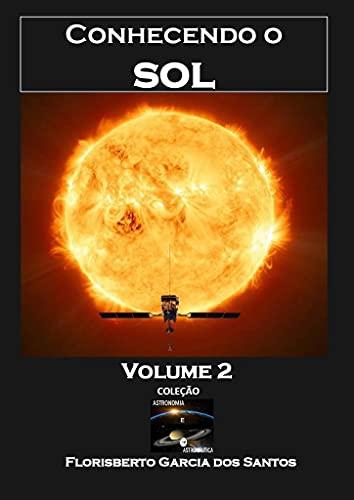 Conhecendo o Sol (Coleção Astronomia e Astronáutica)