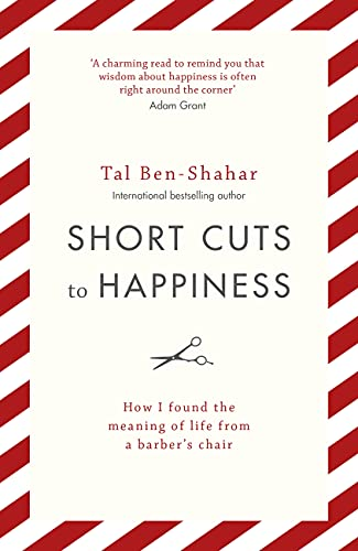 Short Cuts To Happiness: How I found the meaning of life from a barber's chair (English Edition)