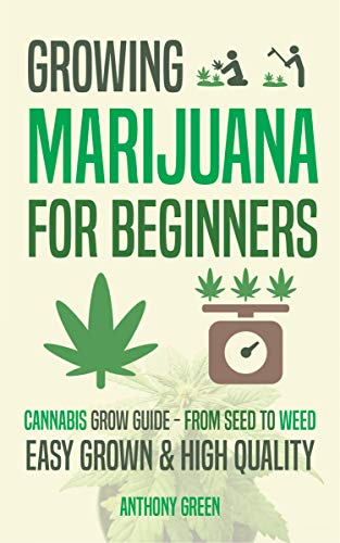 Growing Marijuana for Beginners: Cannabis Grow Guide - From Seed to Weed (English Edition)