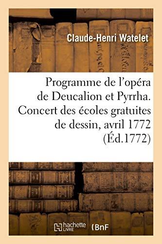 Programme de l'Opéra de Deucalion et Pyrrha - Concert des Ecoles Gratuites de Dessin, Salle du Wauxh: Concert des écoles gratuites de dessin, Salle du Wauxhall de la foire St-Germain, 29 avril 1772
