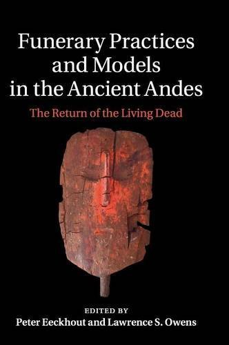 Funerary Practices and Models in the Ancient Andes: The Return of the Living Dead (2015-03-02)