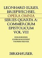 Briefwechsel von Leonhard Euler mit Johann Andreas von Segner und anderen Gelehrten aus Halle (Leonhard Euler, Opera Omnia (4A / 8))