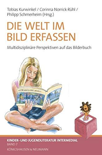 Die Welt im Bild erfassen: Multidisziplinäre Perspektiven auf das Bilderbuch (Kinder- und Jugendliteratur Intermedial)