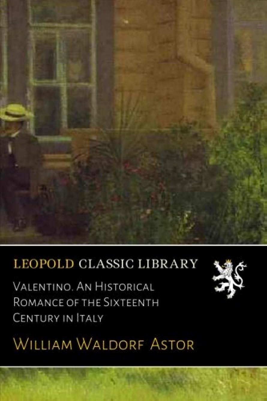 キャンパス安全性フロントValentino. An Historical Romance of the Sixteenth Century in Italy