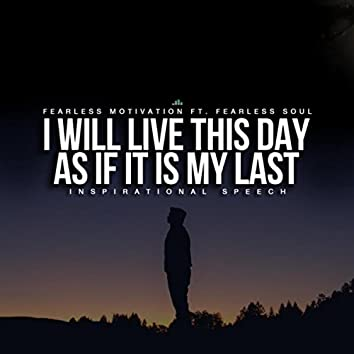 I Will Live This Day as If It Is My Last (Inspirational Speech) [feat. Fearless Soul]