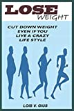 LOSE WEIGHT: A Guide on How to Cut Down Weight with Diet, Exercise, and Other Forms during and after...