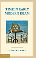 Time in Early Modern Islam: Calendar, Ceremony, and Chronology in the Safavid, Mughal and Ottoman Empires