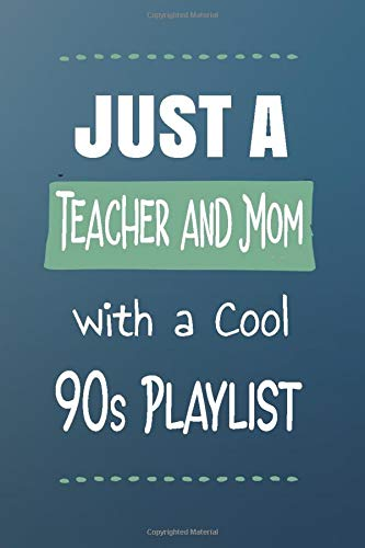 Just A Teacher And Mom With A Cool 90s Playlist: A Planner Organizer With Blank Playlist Pages